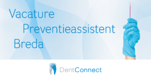 Dentconnect Vacature: Preventieassistent (16-32 uur) - Breda (regio Noord-Brabant)